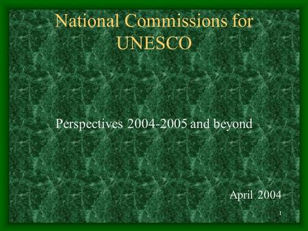 1 National Commissions for UNESCO Perspectives 2004-2005 and beyond April 2004.