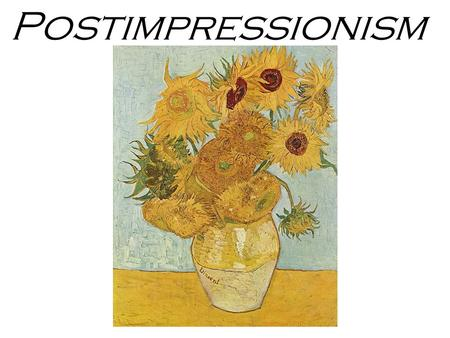 Postimpressionism. Late 1880s Experimented with Form and Color Expression of Chaos and complexity.
