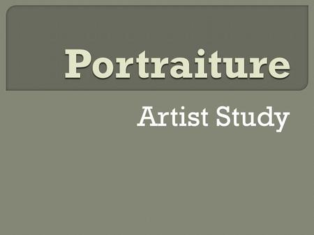 Artist Study.  Explore, examine, develop and analyze a diverse range of materials, processes and techniques based upon individual, guided research.