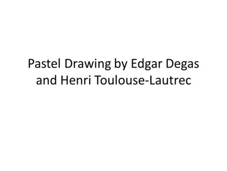 Pastel Drawing by Edgar Degas and Henri Toulouse-Lautrec