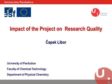 University of Pardubice Faculty of Chemical Technology Department of Physical Chemistry Impact of the Project on Research Quality Čapek Libor.