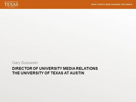 DIRECTOR OF UNIVERSITY MEDIA RELATIONS THE UNIVERSITY OF TEXAS AT AUSTIN Gary Susswein.