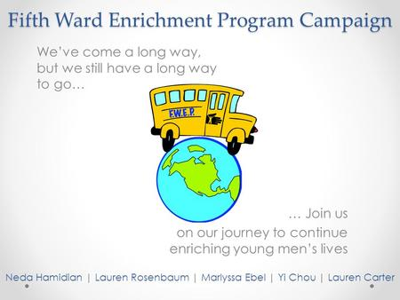 Fifth Ward Enrichment Program Campaign We've come a long way, but we still have a long way to go… … Join us on our journey to continue enriching young.