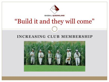 "INCREASING CLUB MEMBERSHIP ""Build it and they will come"""