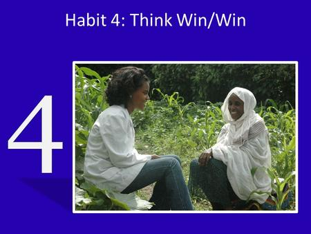 "Habit 4: Think Win/Win. Interdependence and Interpersonal Leadership ""The basic task of leadership is to increase the standard of living and the quality."