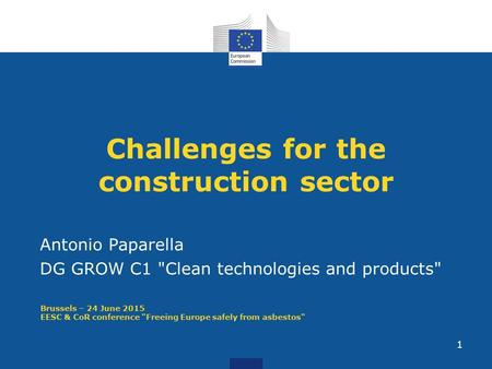 Challenges for the construction sector Antonio Paparella DG GROW C1 Clean technologies and products Brussels – 24 June 2015 EESC & CoR conference Freeing.