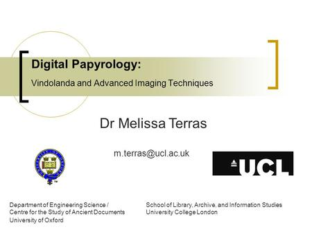 Digital Papyrology: Vindolanda and Advanced Imaging Techniques Dr Melissa Terras Department of Engineering Science / School of Library,