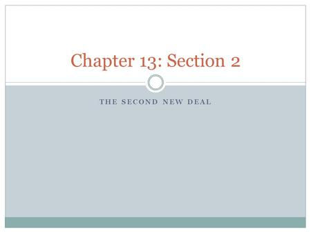THE SECOND NEW DEAL Chapter 13: Section 2. The Second New Deal Promote the General Welfare. Fix the problems of the elderly, the poor, and the unemployed.