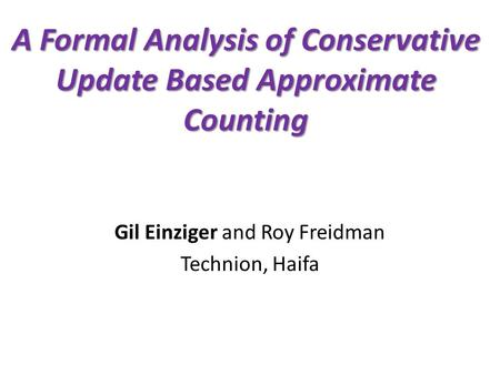 A Formal Analysis of Conservative Update Based Approximate Counting Gil Einziger and Roy Freidman Technion, Haifa.