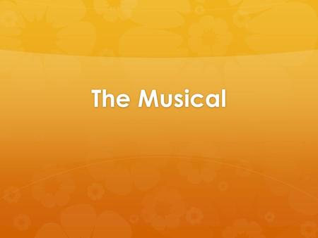 The Musical. Setting the Stage  Heart of the musical lies in its music and those who sing and dance to it  The music functions as an extension of the.