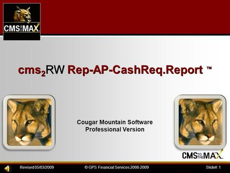 Slide#: 1© GPS Financial Services 2008-2009Revised 05/03/2009 cms 2 RW Rep-AP-CashReq.Report ™ Cougar Mountain Software Professional Version.