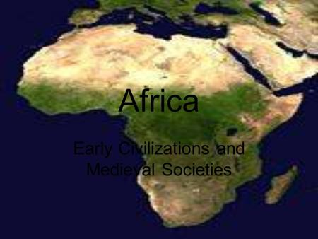 Africa Early Civilizations and Medieval Societies.