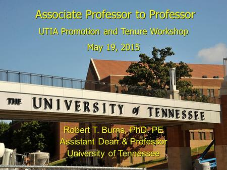 Associate Professor to Professor Associate Professor to Professor Robert T. Burns, PhD. PE Assistant Dean & Professor University of Tennessee UTIA Promotion.