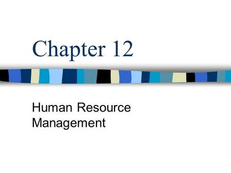 Chapter 12 Human Resource Management. MGMT 321 – Chapter 12 Strategic Human Resource Management Human Resource Management (HRM) –Activities that managers.