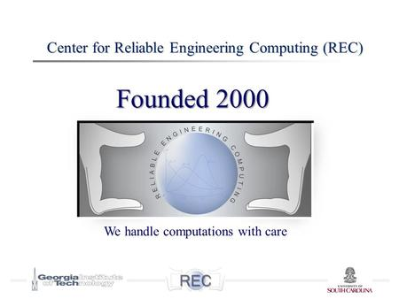 Center for Reliable Engineering Computing (REC) We handle computations with care Founded 2000.