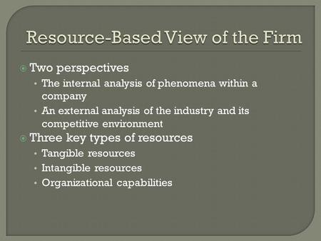  Two perspectives The internal analysis of phenomena within a company An external analysis of the industry and its competitive environment  Three key.
