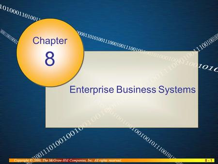 8 - 1 Copyright © 2006, The McGraw-Hill Companies, Inc. All rights reserved. Enterprise Business Systems Chapter 8.