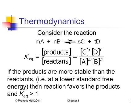 © Prentice Hall 2001Chapter 31 Thermodynamics Consider the reaction If the products are more stable than the reactants, (i.e. at a lower standard free.