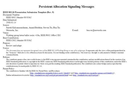 Persistent Allocation Signaling Messages IEEE 802.16 Presentation Submission Template (Rev. 9) Document Number: IEEE S802.16maint-08/010r2 Date Submitted: