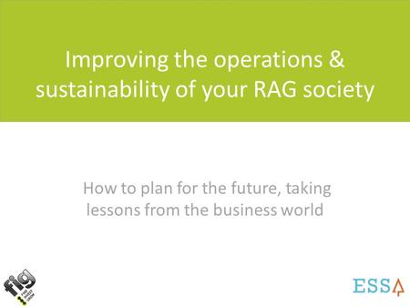 Improving the operations & sustainability of your RAG society How to plan for the future, taking lessons from the business world.
