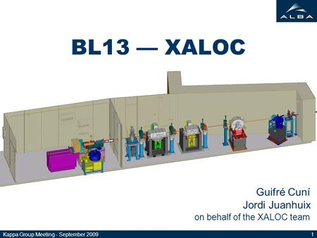 Kappa Group Meeting - September 20091 BL13 — XALOC Guifré Cuní Jordi Juanhuix on behalf of the XALOC team.