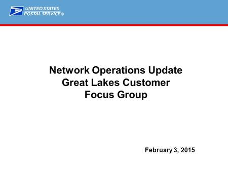 ® ELT Peak Briefing February 3, 2015 Network Operations Update Great Lakes Customer Focus Group.