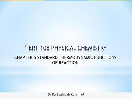 Dr Ku Syahidah Ku Ismail CHAPTER 5 STANDARD THERMODYNAMIC FUNCTIONS OF REACTION.