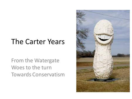 The Carter Years From the Watergate Woes to the turn Towards Conservatism.