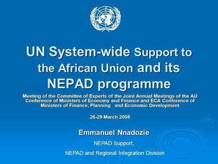 UN System-wide Support to the African Union and its NEPAD programme Meeting of the Committee of Experts of the Joint Annual Meetings of the AU Conference.