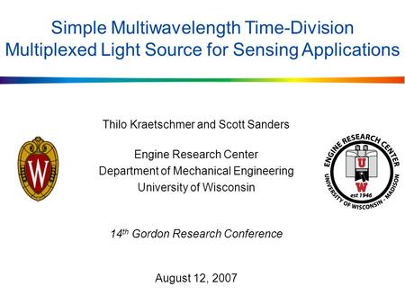 Simple Multiwavelength Time-Division Multiplexed Light Source for Sensing Applications Thilo Kraetschmer and Scott Sanders Engine Research Center Department.