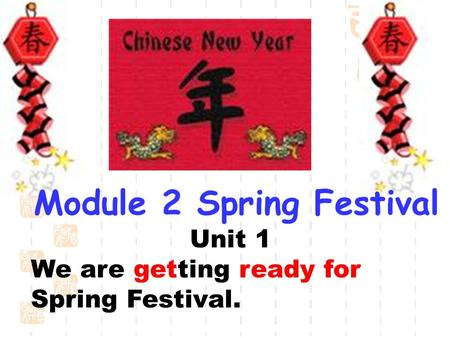 Module 2 Spring Festival Unit 1 We are getting ready for Spring Festival.