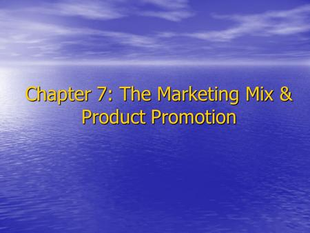 Chapter 7: The Marketing Mix & Product Promotion.