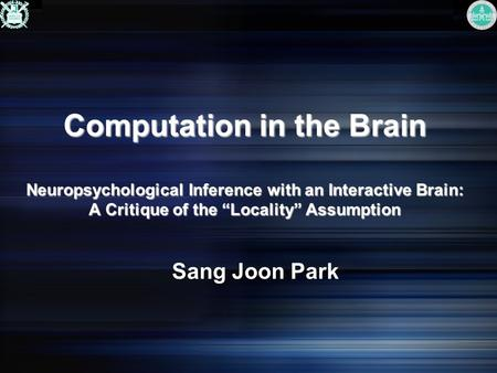 "Computation in the Brain Neuropsychological Inference with an Interactive Brain: A Critique of the ""Locality"" Assumption Sang Joon Park."