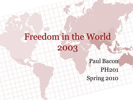 Freedom in the World 2003 Paul Bacon PH201 Spring 2010.