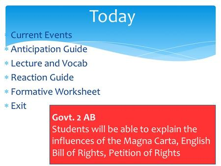 Current Events  Anticipation Guide  Lecture and Vocab  Reaction Guide  Formative Worksheet  Exit Today Govt. 2 AB Students will be able to explain.