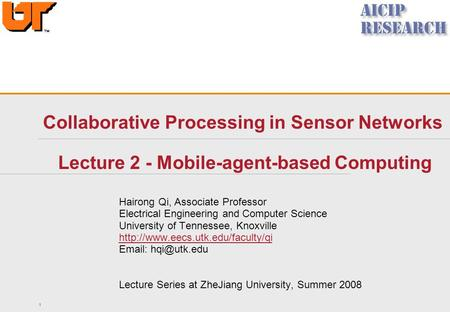 1 Collaborative Processing in Sensor Networks Lecture 2 - Mobile-agent-based Computing Hairong Qi, Associate Professor Electrical Engineering and Computer.