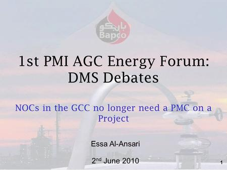 1 1st PMI AGC Energy Forum: DMS Debates NOCs in the GCC no longer need a PMC on a Project 2 nd June 2010 Essa Al-Ansari.