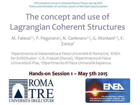 The concept and use of Lagrangian Coherent Structures IFTS Intensive Course on Advaned Plasma Physics-Spring 2015 Theory and simulation of nonlinear physics.