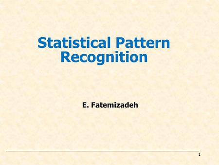 1 E. Fatemizadeh Statistical Pattern Recognition.