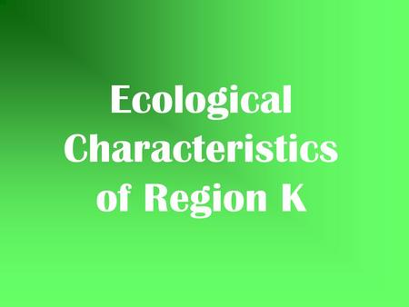 Ecological Characteristics of Region K. Region K.
