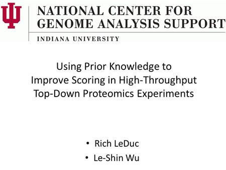 Using Prior Knowledge to Improve Scoring in High-Throughput Top-Down Proteomics Experiments Rich LeDuc Le-Shin Wu.