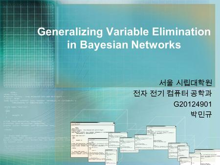 Generalizing Variable Elimination in Bayesian Networks 서울 시립대학원 전자 전기 컴퓨터 공학과 G20124901 박민규.