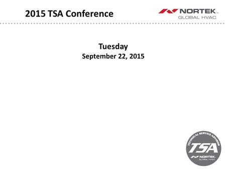 2015 TSA Conference Tuesday September 22, 2015. 2015 TSA Conference Gas Furnace Updates Dave Koesterer Director of Engineering, Performance Systems 8:15-8:45.