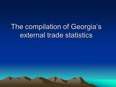 The compilation of Georgia's external trade statistics.