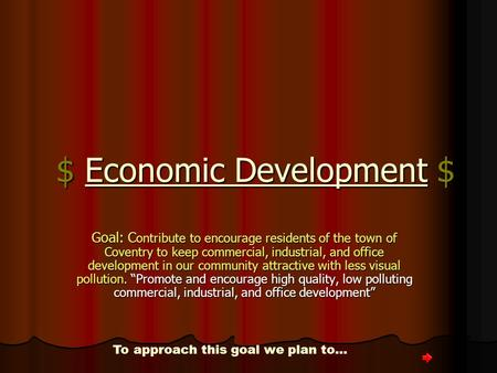 $ Economic Development $ Goal: Contribute to encourage residents of the town of Coventry to keep commercial, industrial, and office development in our.