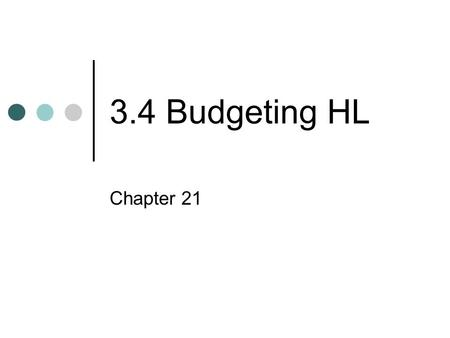 3.4 Budgeting HL Chapter 21. What is a Budget? A budget is a detailed financial plan for the future. A budget holder is the individual responsible for.