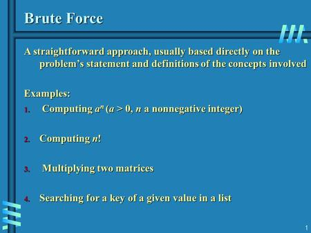 1 Brute Force A straightforward approach, usually based directly on the problem's statement and definitions of the concepts involved Examples: 1. Computing.