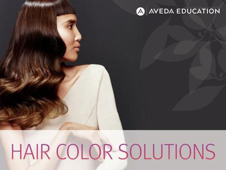 mission activity wellness learning objectives Explain how to use Aveda Hair Color systems to solve common hair color challenges Perform the six steps.