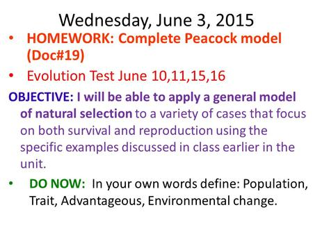 Wednesday, June 3, 2015 HOMEWORK: Complete Peacock model (Doc#19) Evolution Test June 10,11,15,16 OBJECTIVE: I will be able to apply a general model of.