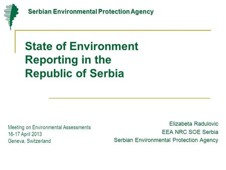 State of Environment Reporting in the Republic of Serbia Elizabeta Radulovic EEA NRC SOE Serbia Serbian Environmental Protection Agency Meeting on Environmental.